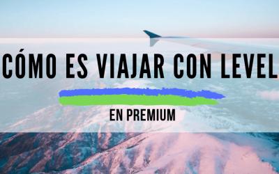 ¿Cómo es viajar en Premium con Level? Mi experiencia
